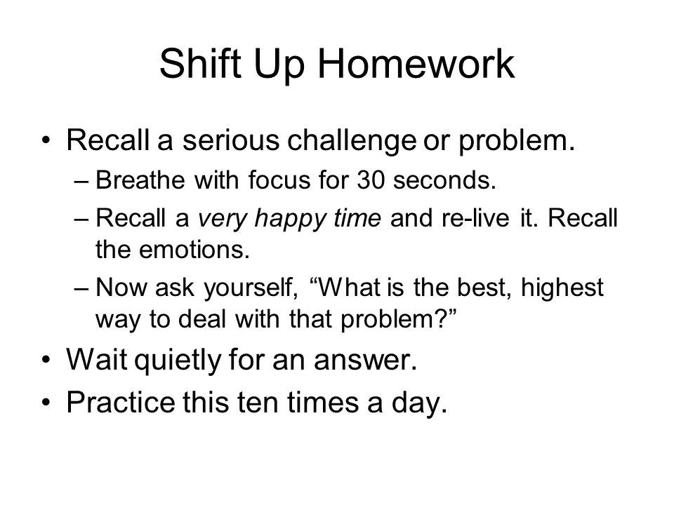 Shift Up Homework Recall a serious challenge or problem.