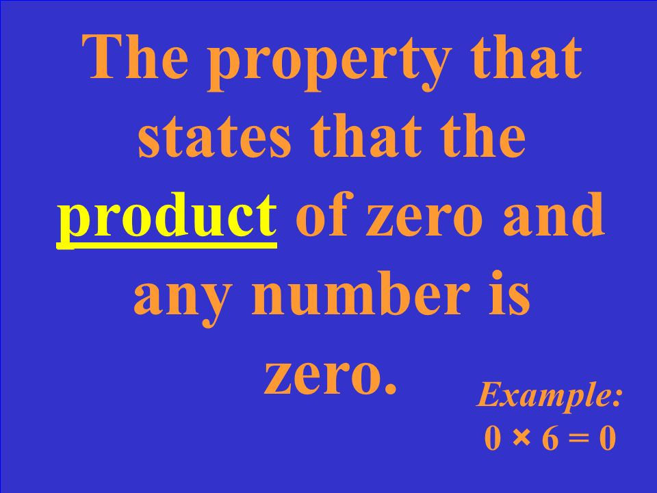 The property that states that the product of zero and any number is zero.
