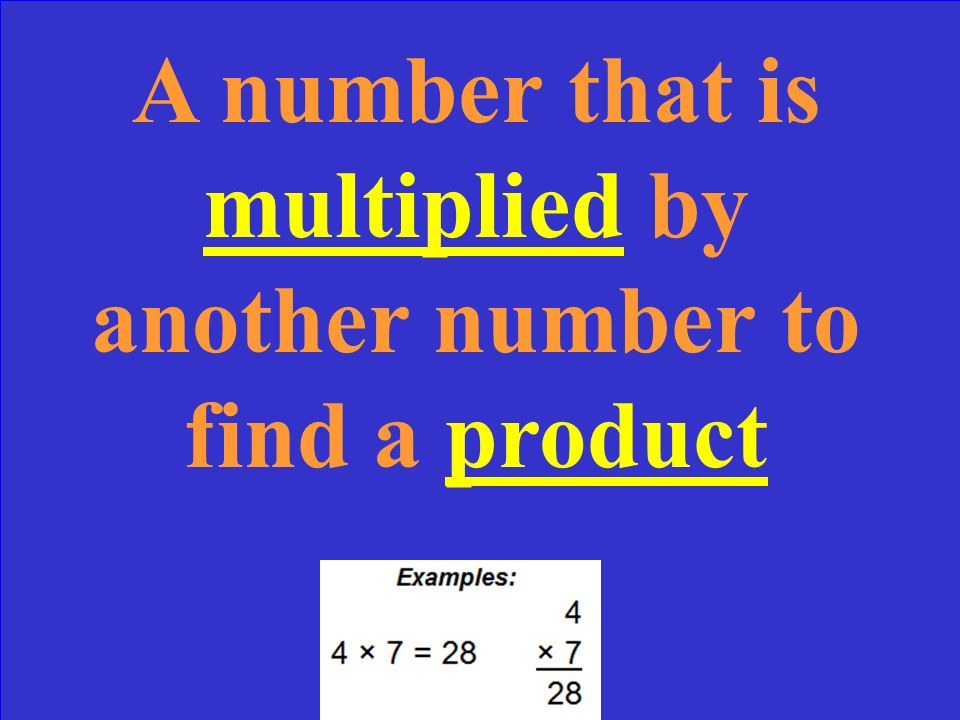A number that is multiplied by another number to find a product