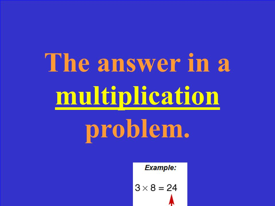 The answer in a multiplication problem.