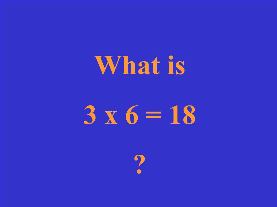 What is 3 x 6 = 18