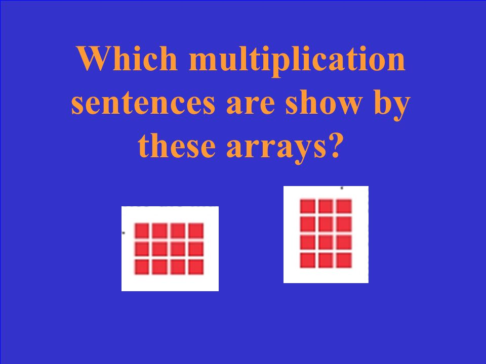 Which multiplication sentences are show by these arrays