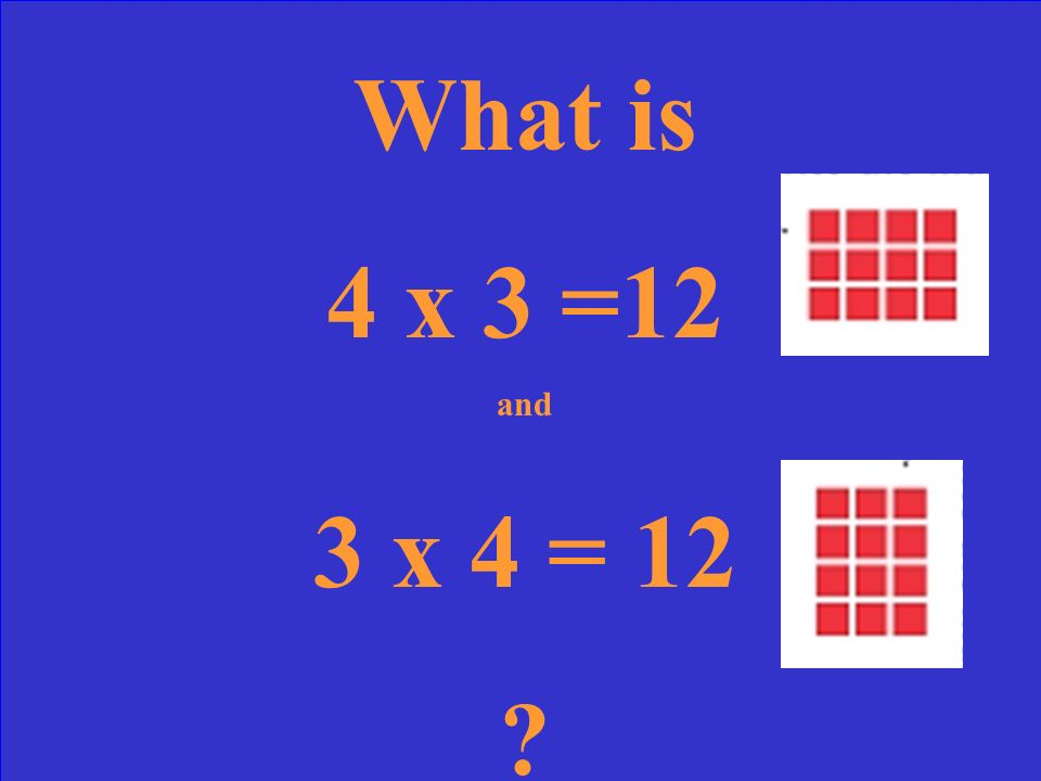 What is 4 x 3 =12 and 3 x 4 = 12