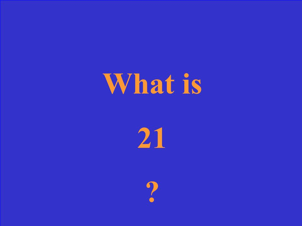 What is 21