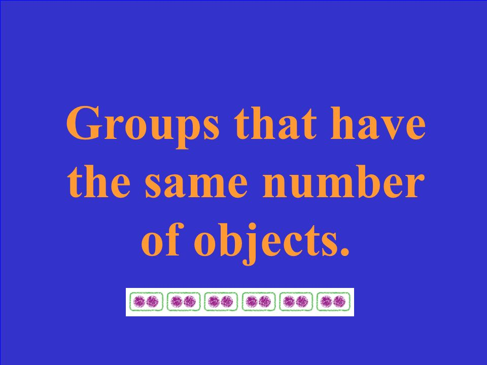 Groups that have the same number of objects.