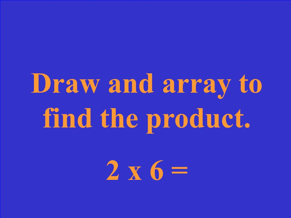 Draw and array to find the product.