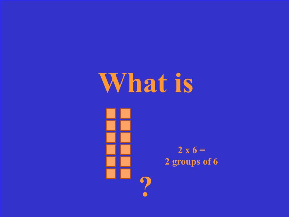 What is 2 x 6 = 2 groups of 6