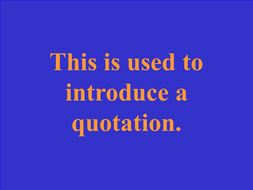 This is used to introduce a quotation.