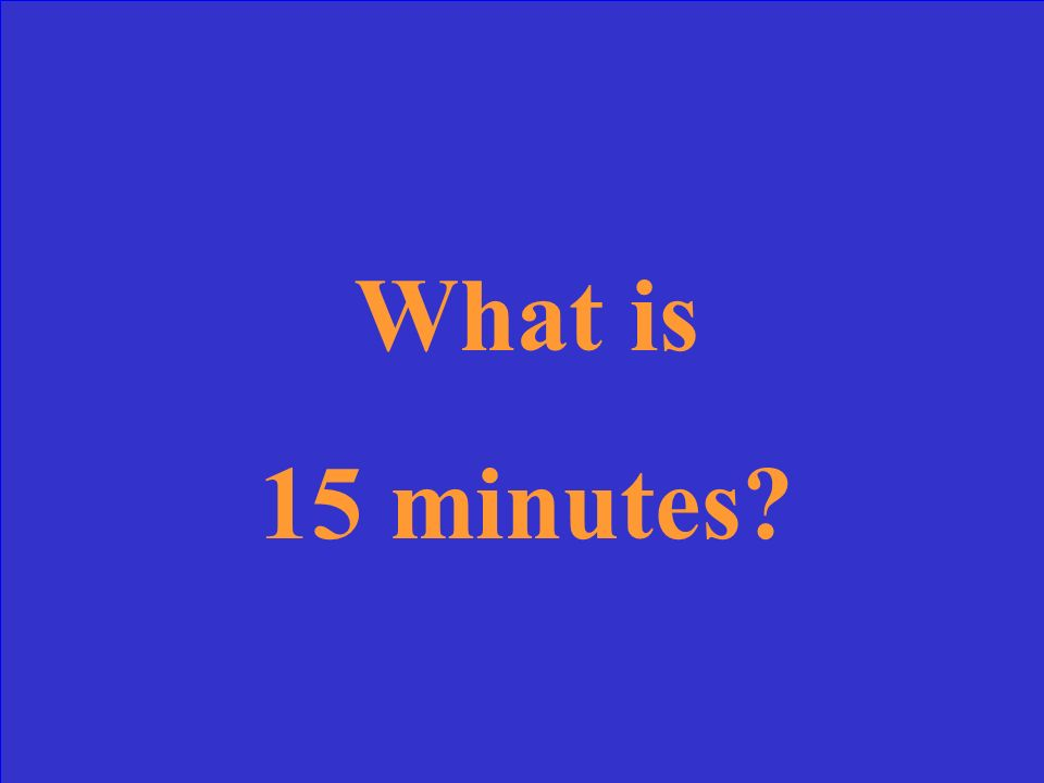 What is 15 minutes