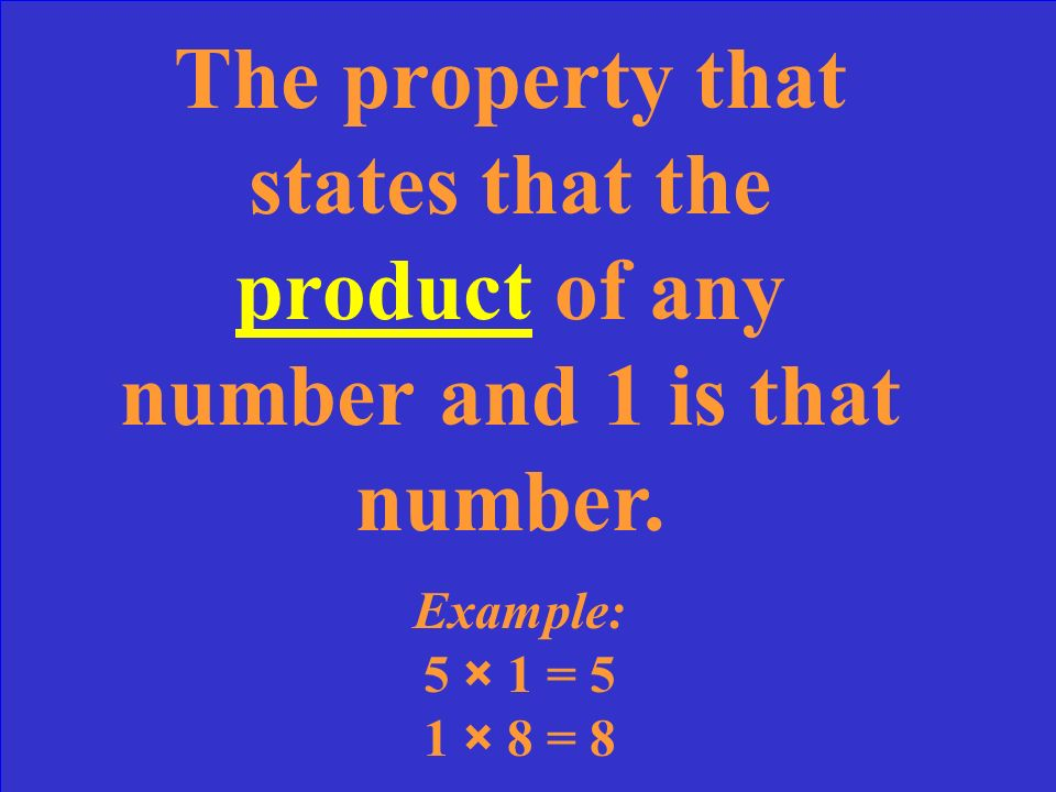 The property that states that the product of any number and 1 is that number.