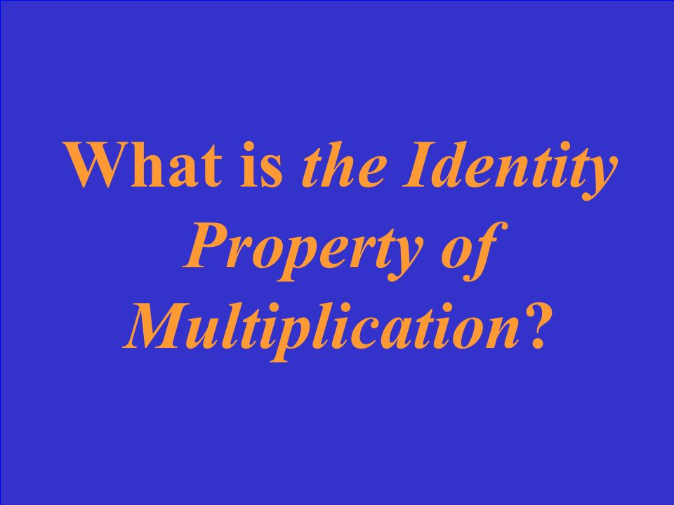 What is the Identity Property of Multiplication