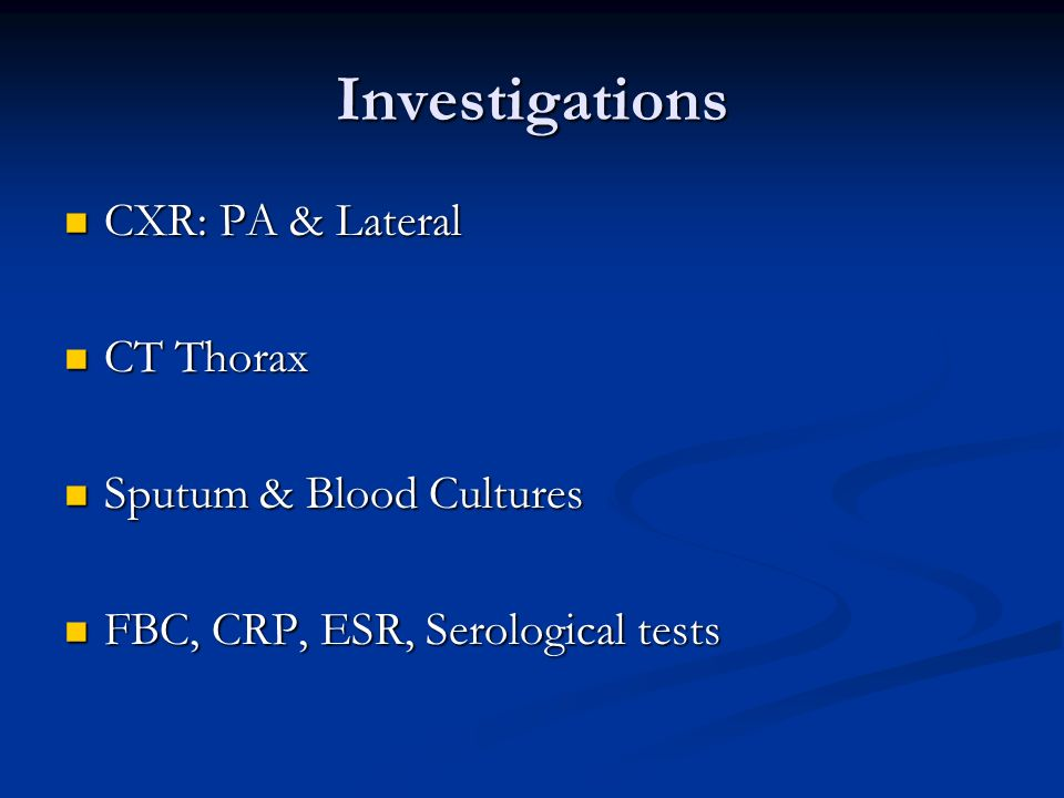 Investigations CXR: PA & Lateral CT Thorax Sputum & Blood Cultures