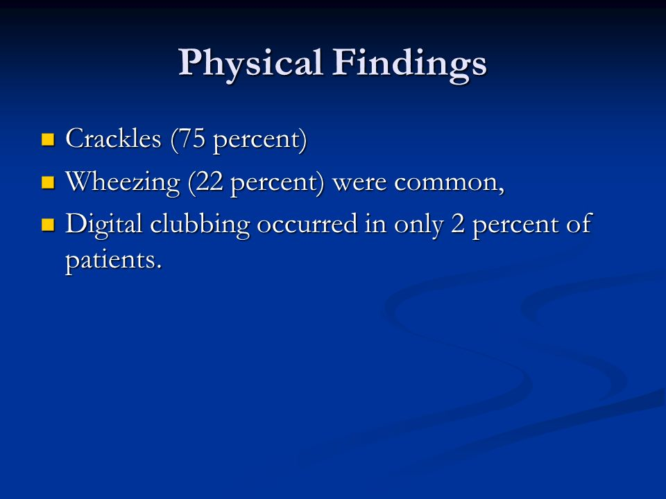 Physical Findings Crackles (75 percent)