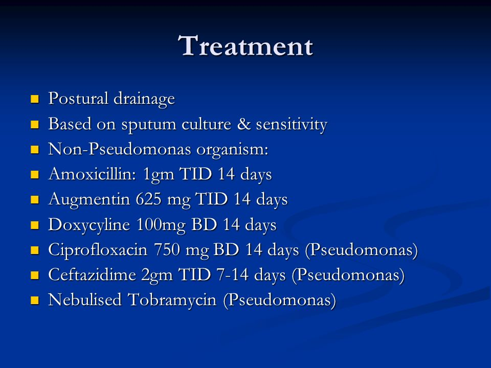 Treatment Postural drainage Based on sputum culture & sensitivity