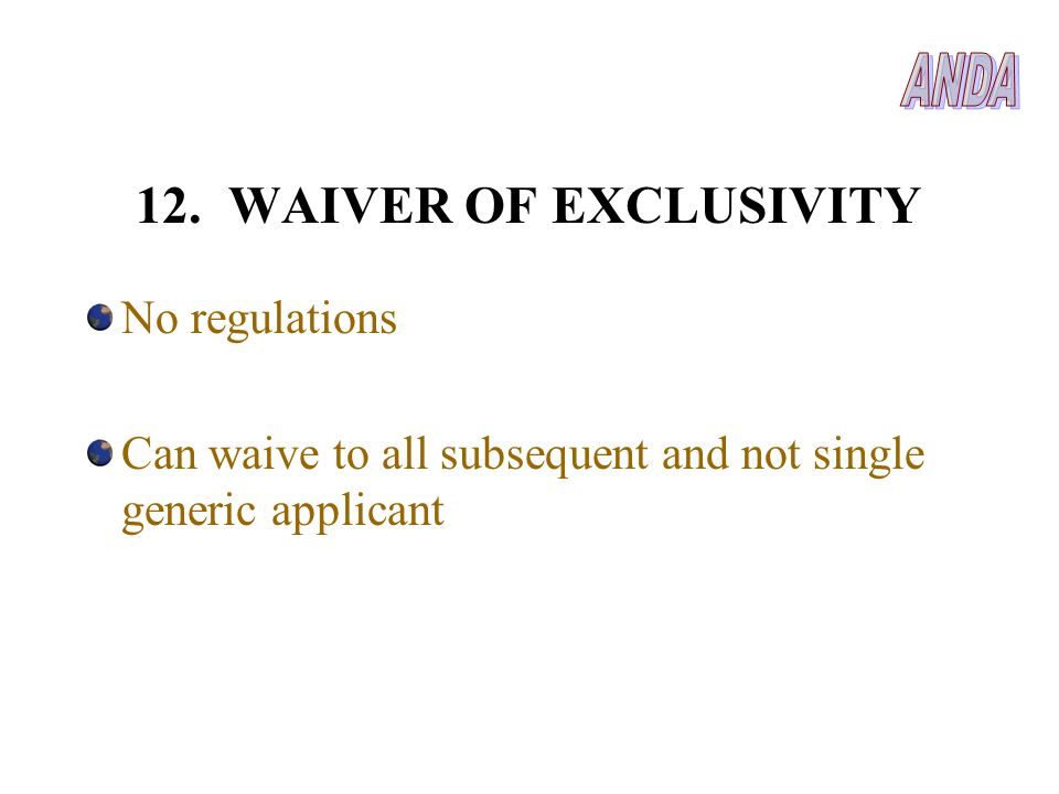 12. WAIVER OF EXCLUSIVITY ANDA No regulations