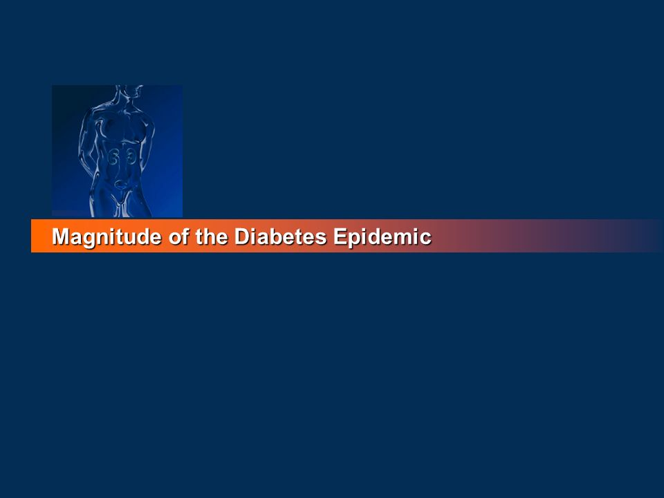 Magnitude of the Diabetes Epidemic