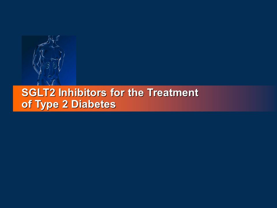 SGLT2 Inhibitors for the Treatment of Type 2 Diabetes