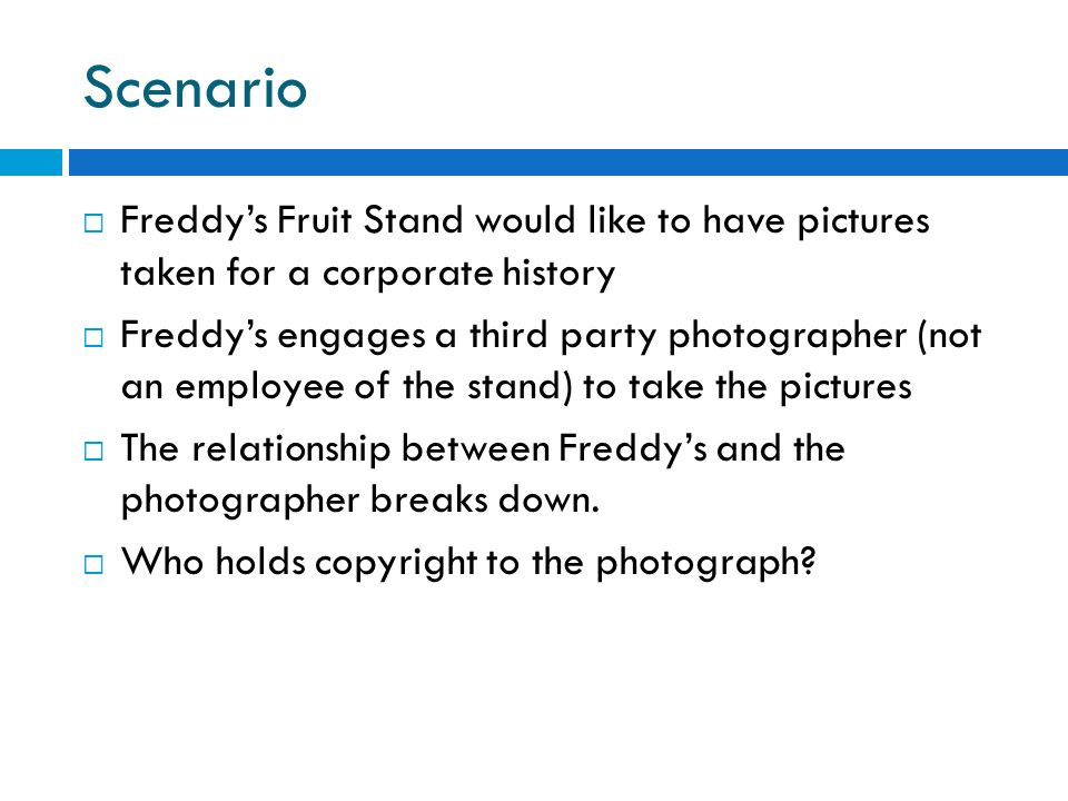 ScenarioFreddy's Fruit Stand would like to have pictures taken for a corporate history.