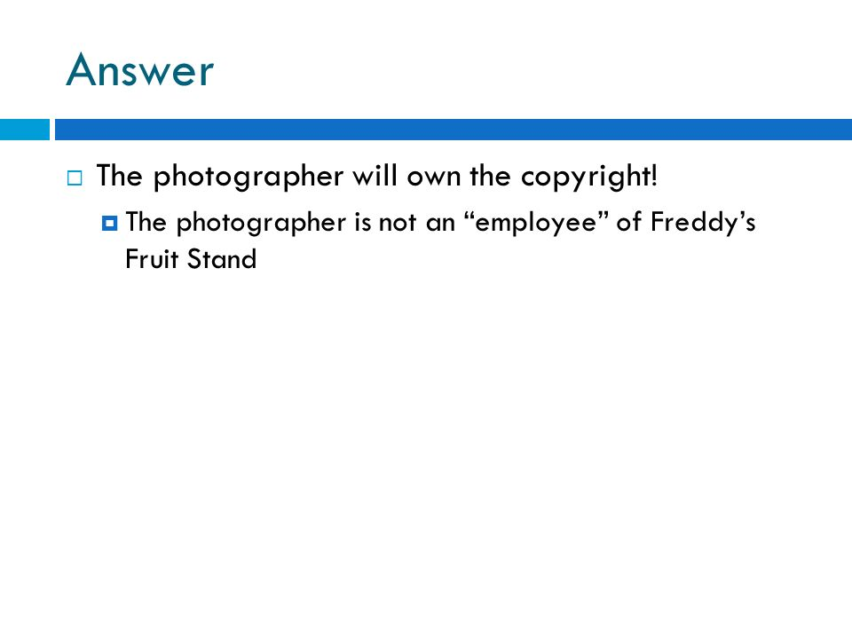 Answer The photographer will own the copyright!