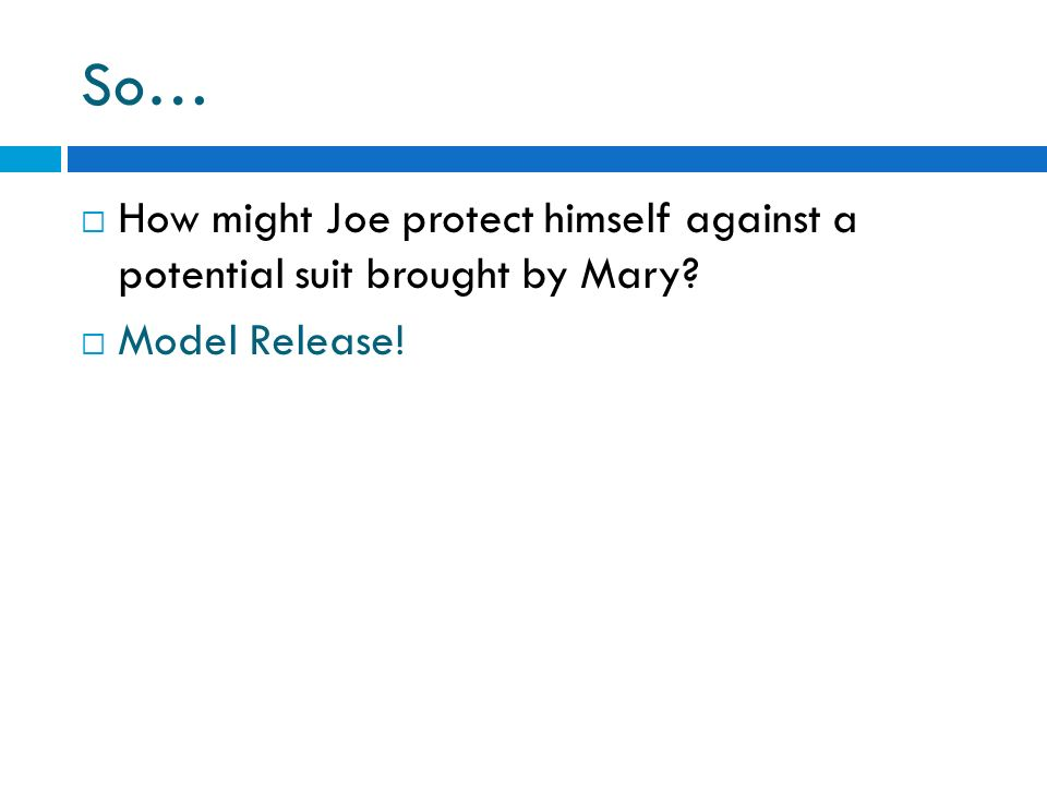 So… How might Joe protect himself against a potential suit brought by Mary Model Release!