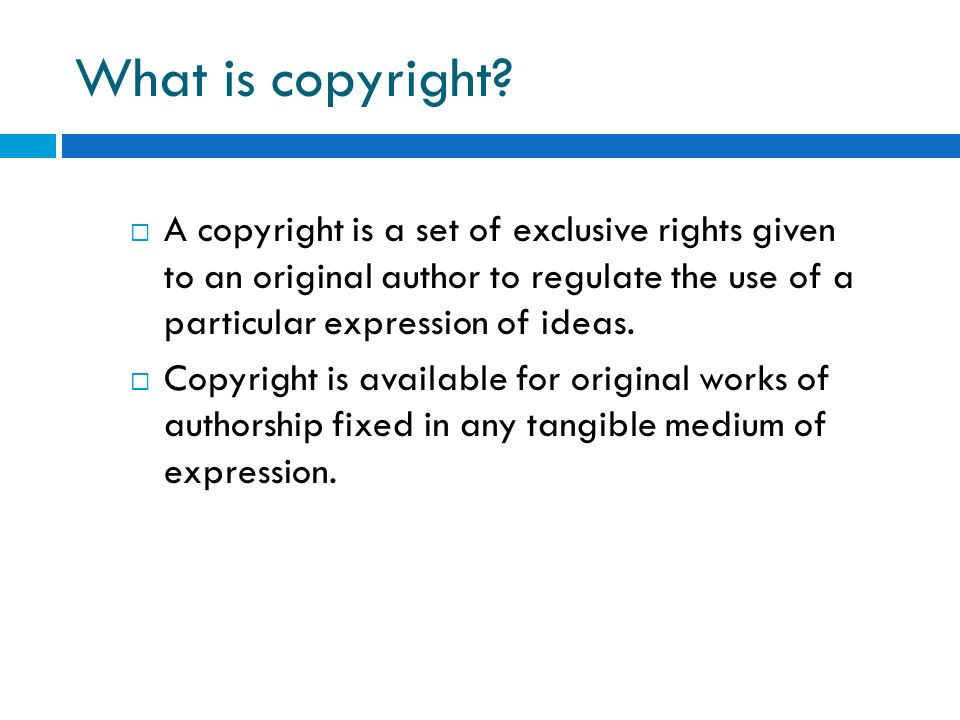 What is copyright A copyright is a set of exclusive rights given to an original author to regulate the use of a particular expression of ideas.