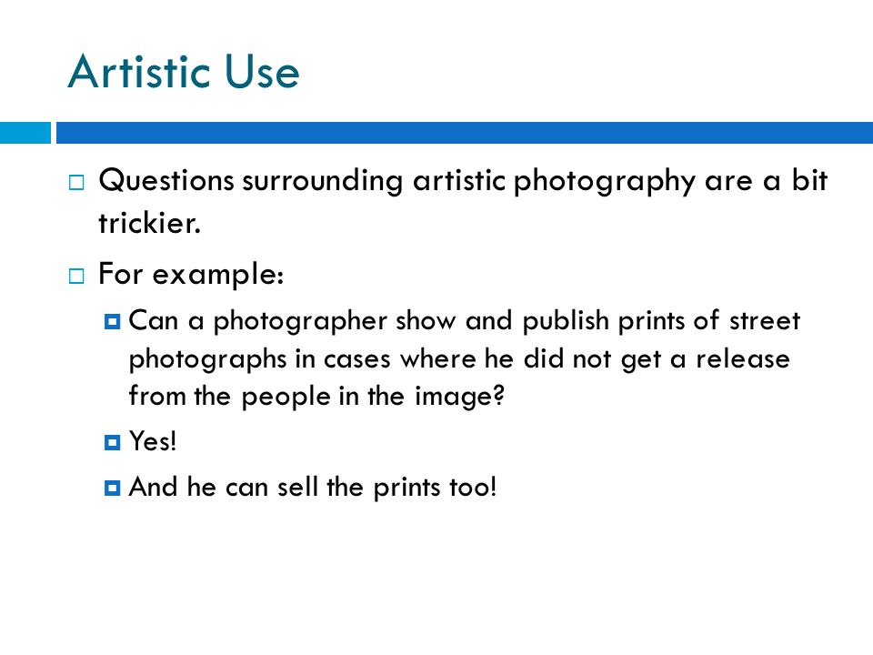 Artistic UseQuestions surrounding artistic photography are a bit trickier. For example: