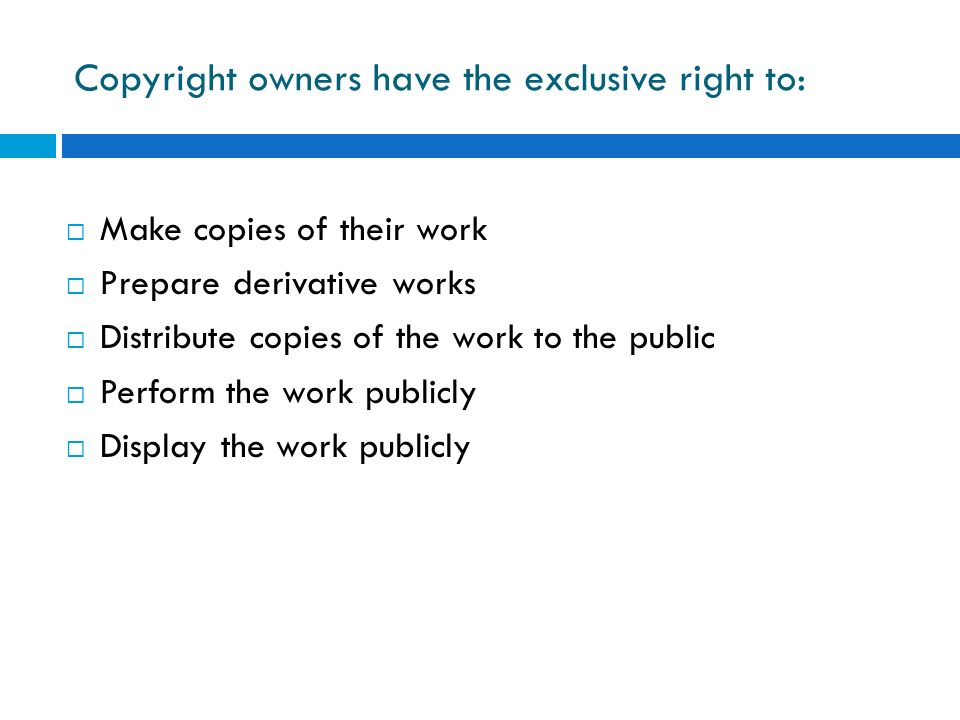 Copyright owners have the exclusive right to: