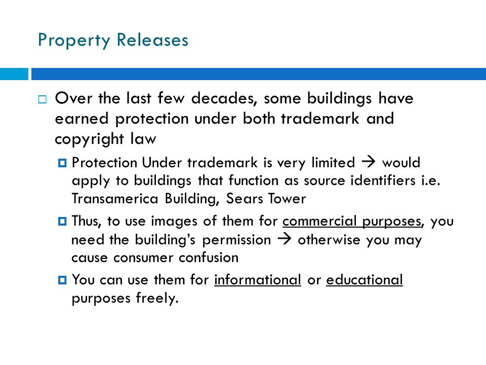Property Releases Over the last few decades, some buildings have earned protection under both trademark and copyright law.