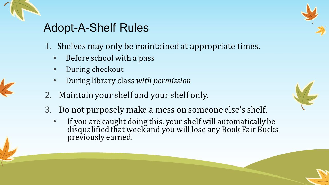 Adopt-A-Shelf Rules Shelves may only be maintained at appropriate times. Before school with a pass.