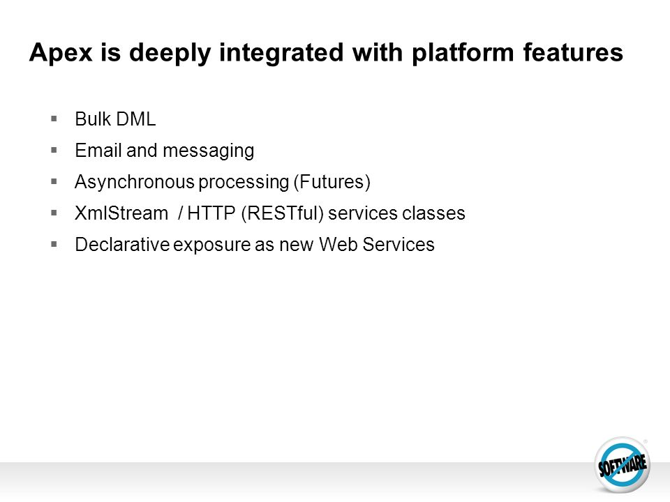 Apex is deeply integrated with platform features