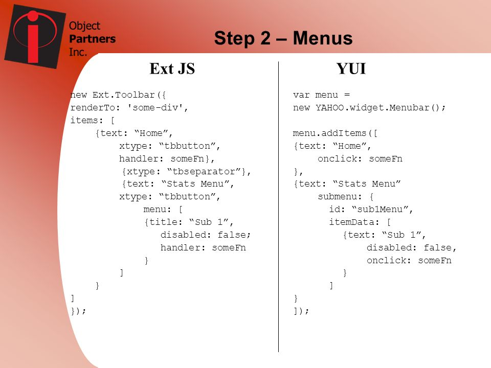 Step 2 – Menus Ext JS YUI new Ext.Toolbar({ renderTo: some-div ,