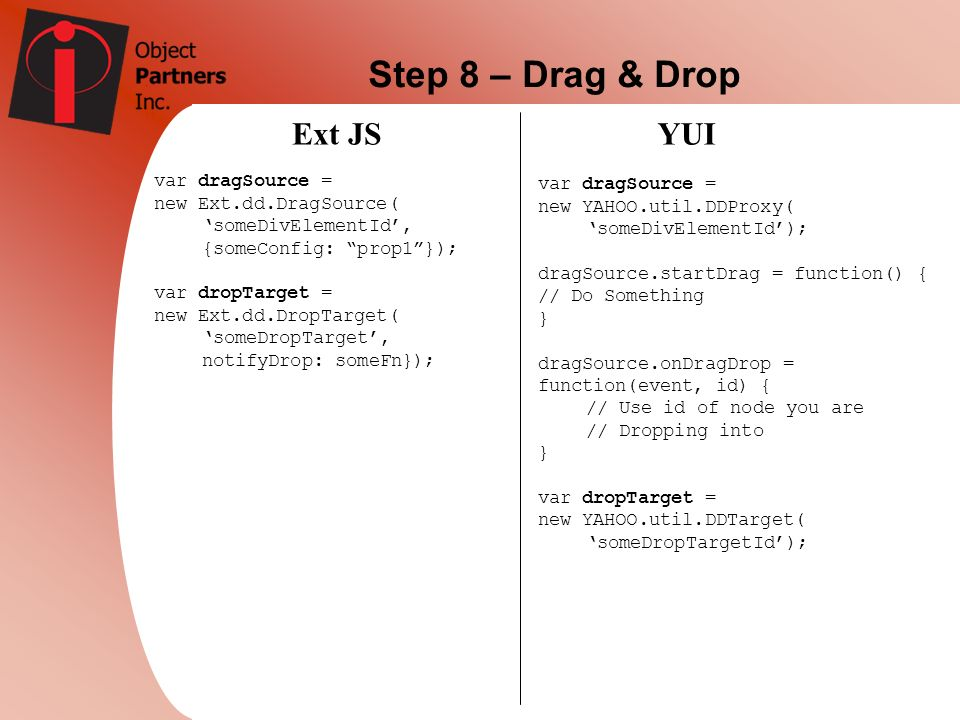 Step 8 – Drag & Drop Ext JS YUI var dragSource = var dragSource =