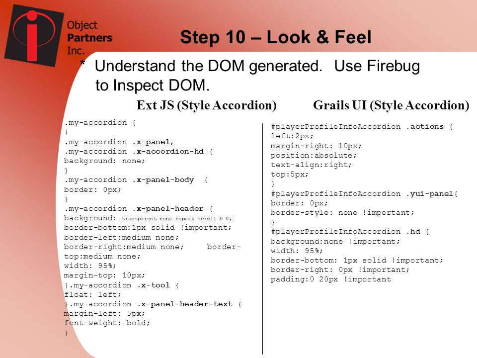 Step 10 – Look & Feel * Understand the DOM generated. Use Firebug to Inspect DOM. Ext JS (Style Accordion)‏