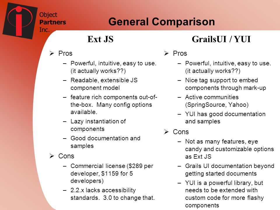 General Comparison Ext JS GrailsUI / YUI Pros Cons Pros Cons