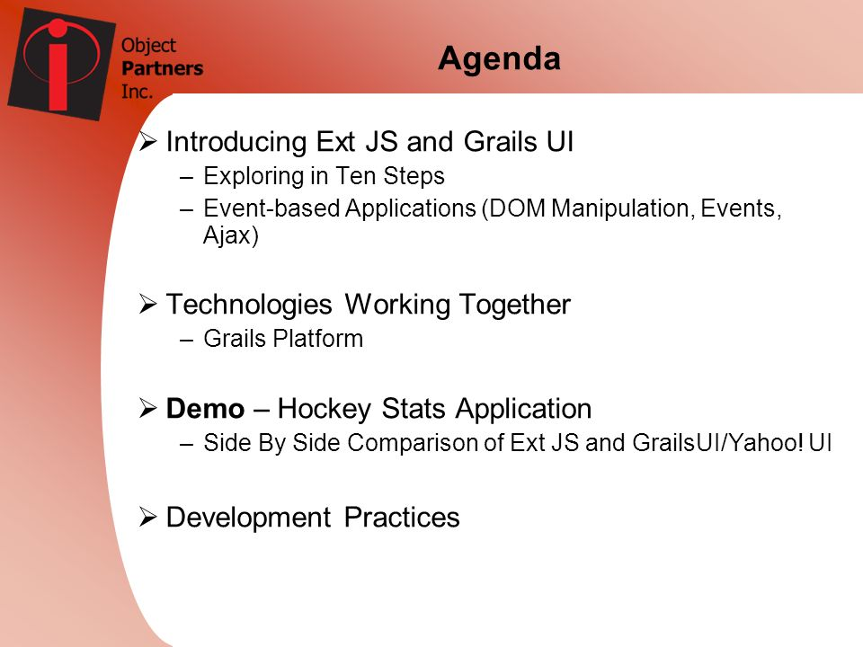 Agenda Introducing Ext JS and Grails UI Technologies Working Together