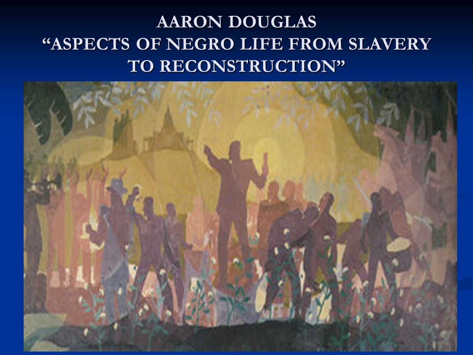AARON DOUGLAS ASPECTS OF NEGRO LIFE FROM SLAVERY TO RECONSTRUCTION