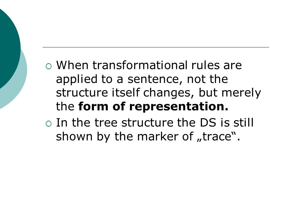 When transformational rules are applied to a sentence, not the structure itself changes, but merely the form of representation.