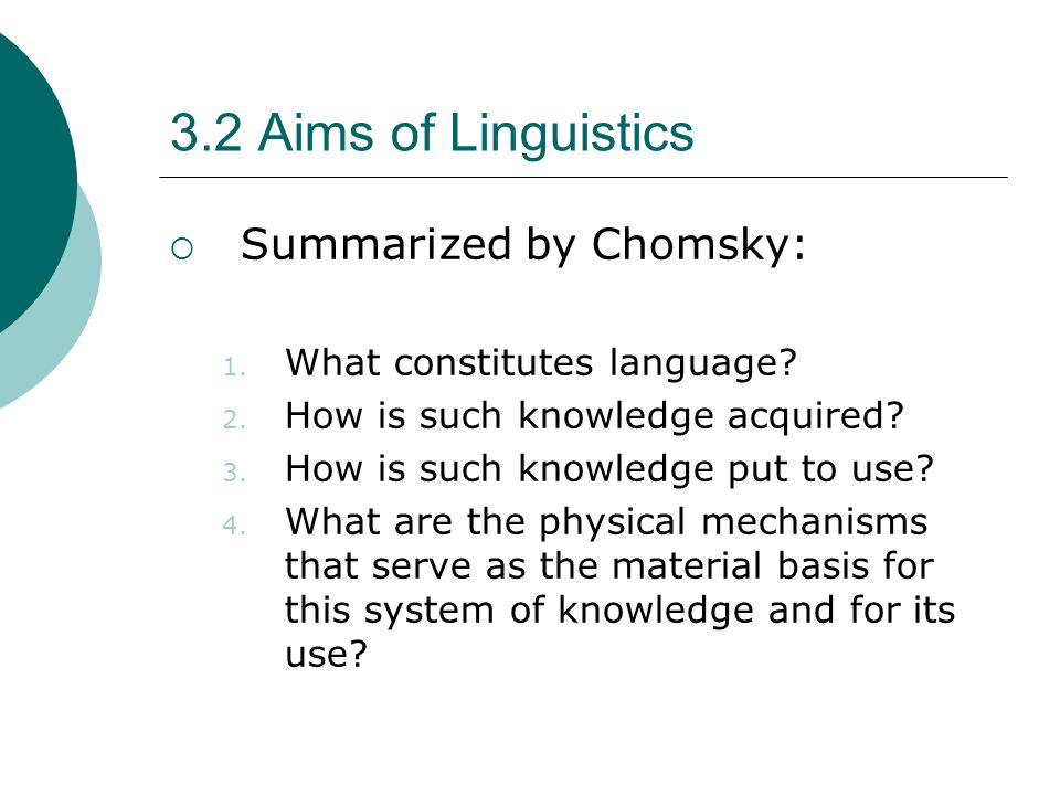 3.2 Aims of Linguistics Summarized by Chomsky: