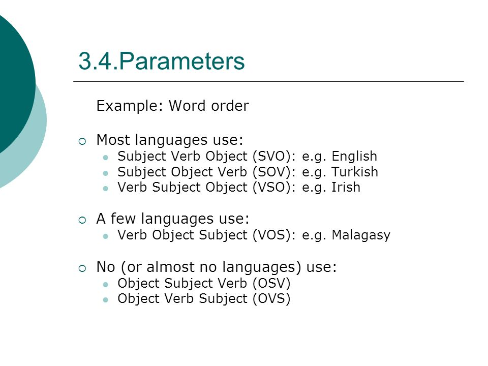 3.4.Parameters Example: Word order Most languages use: