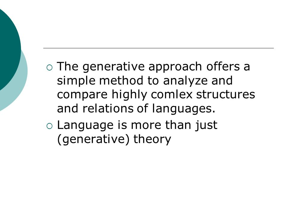 The generative approach offers a simple method to analyze and compare highly comlex structures and relations of languages.