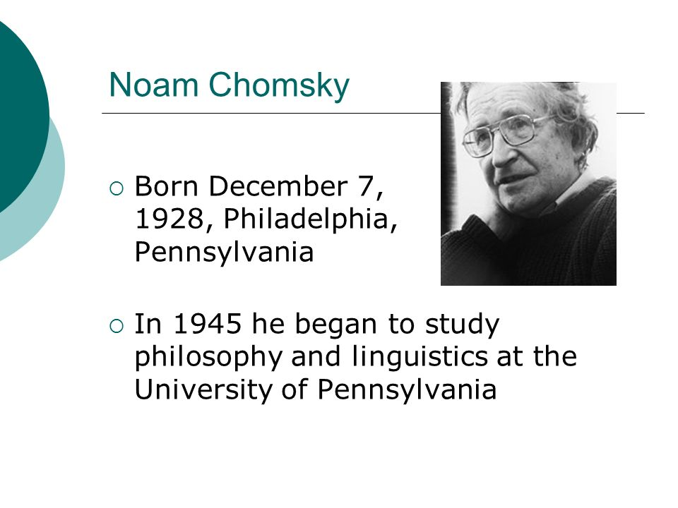 Noam Chomsky Born December 7, 1928, Philadelphia, Pennsylvania
