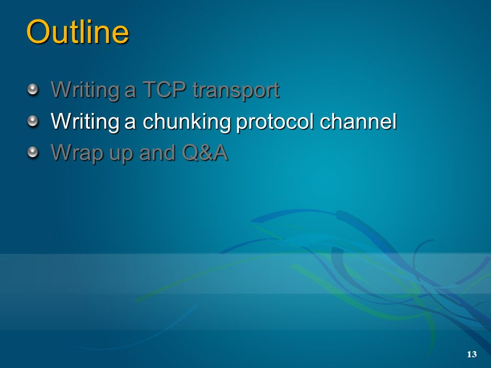 Outline Writing a TCP transport Writing a chunking protocol channel