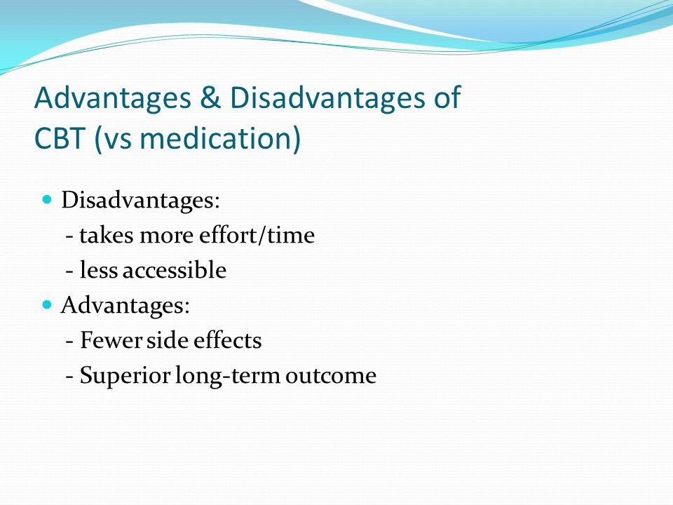 Advantages & Disadvantages of CBT (vs medication)