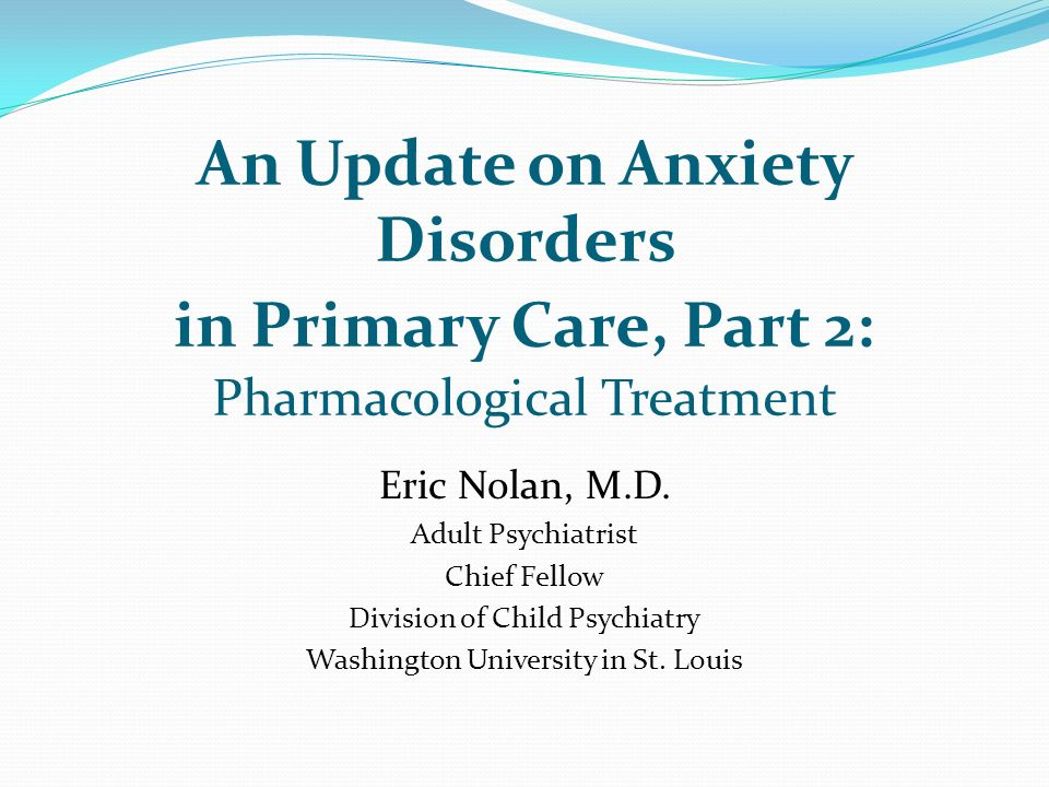 An Update on Anxiety Disorders in Primary Care, Part 2: Pharmacological Treatment