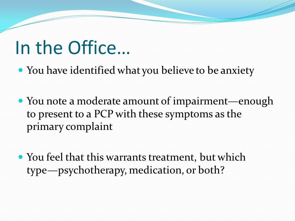 In the Office… You have identified what you believe to be anxiety
