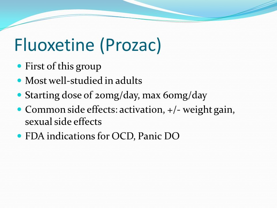 Fluoxetine (Prozac) First of this group Most well-studied in adults