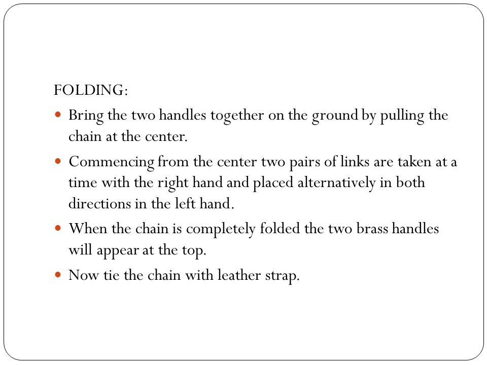 FOLDING: Bring the two handles together on the ground by pulling the chain at the center.