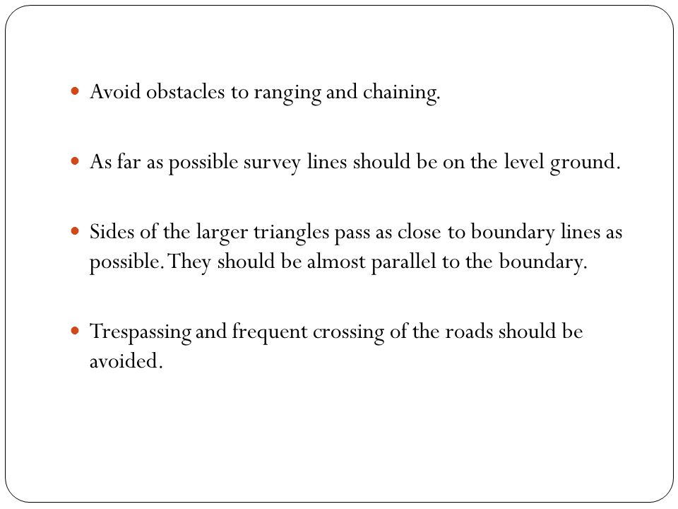Avoid obstacles to ranging and chaining.