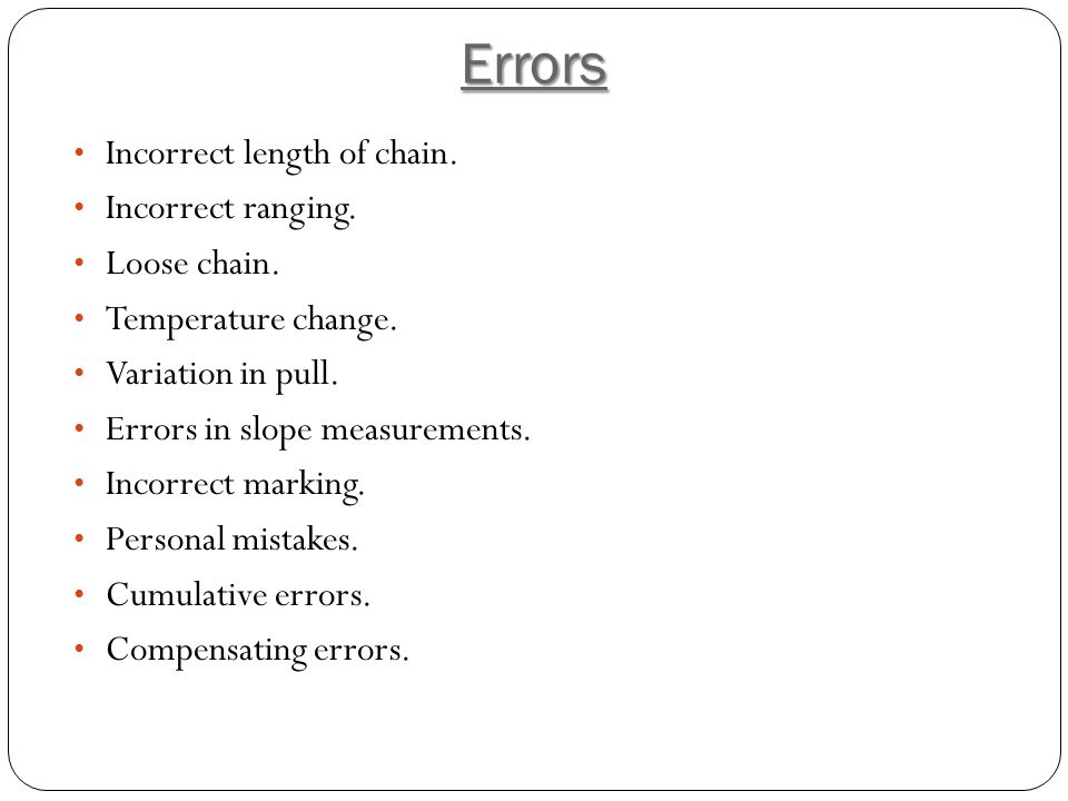 Errors Incorrect length of chain. Incorrect ranging. Loose chain.
