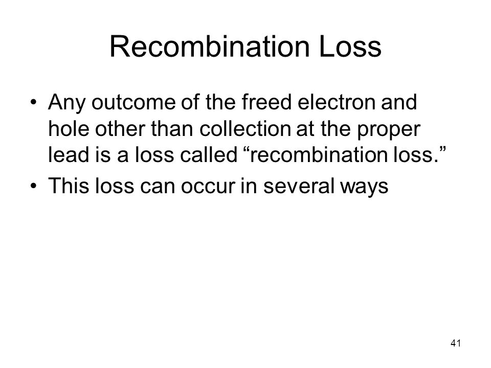 Recombination Loss Any outcome of the freed electron and hole other than collection at the proper lead is a loss called recombination loss.